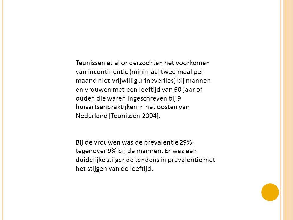Teunissen et al onderzochten het voorkomen van incontinentie (minimaal twee maal per maand niet-vrijwillig urineverlies) bij mannen en vrouwen met een leeftijd van 60 jaar of ouder, die waren ingeschreven bij 9 huisartsenpraktijken in het oosten van Nederland [Teunissen 2004].